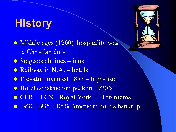 History l l l l Middle ages (1200) hospitality was a Christian duty Stagecoach