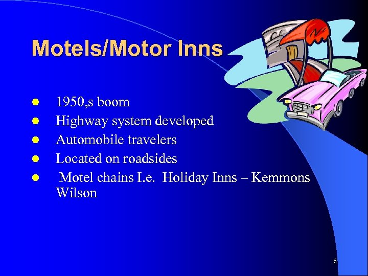 Motels/Motor Inns l l l 1950, s boom Highway system developed Automobile travelers Located