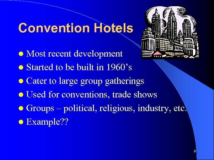 Convention Hotels l Most recent development l Started to be built in 1960's l