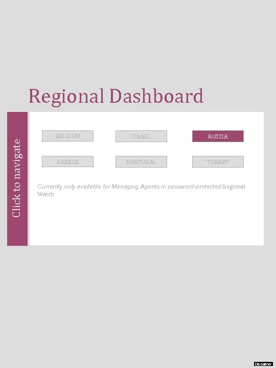 Click to navigate Regional Dashboard BELGIUM ISRAEL RUSSIA GREECE PORTUGAL TURKEY Currently only available