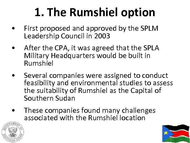 1. The Rumshiel option • First proposed and approved by the SPLM Leadership Council