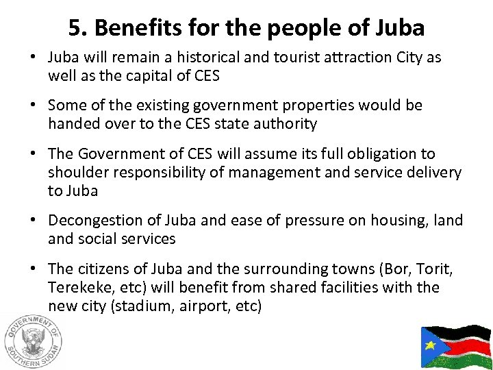 5. Benefits for the people of Juba • Juba will remain a historical and