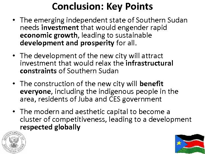 Conclusion: Key Points • The emerging independent state of Southern Sudan needs investment that