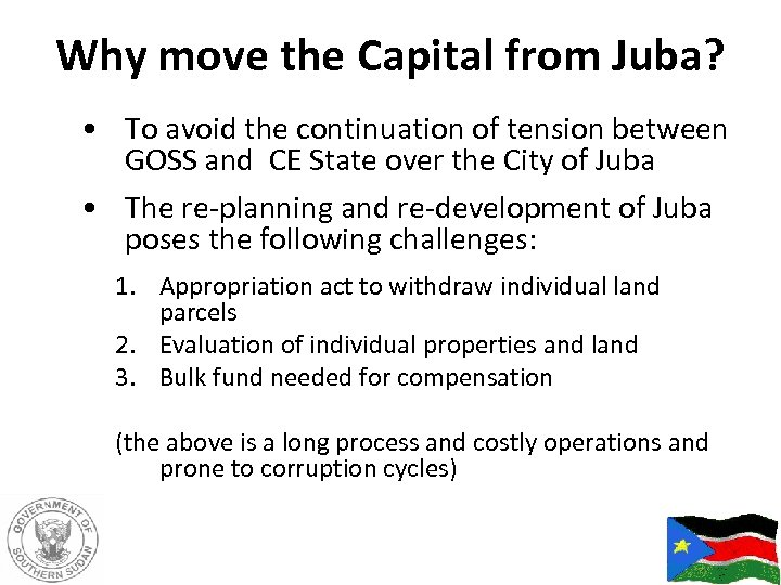 Why move the Capital from Juba? • To avoid the continuation of tension between