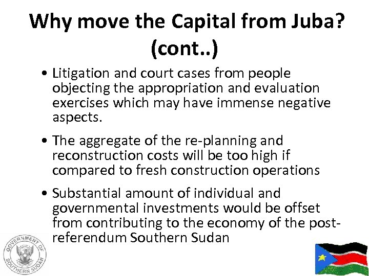 Why move the Capital from Juba? (cont. . ) • Litigation and court cases