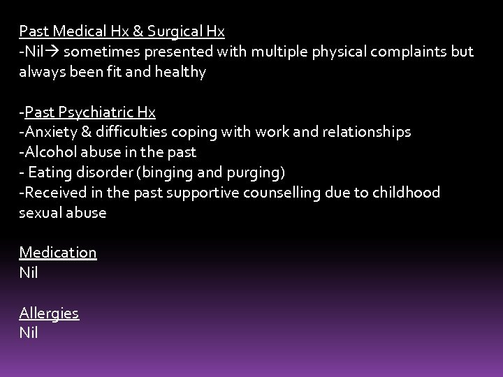 Past Medical Hx & Surgical Hx -Nil sometimes presented with multiple physical complaints but