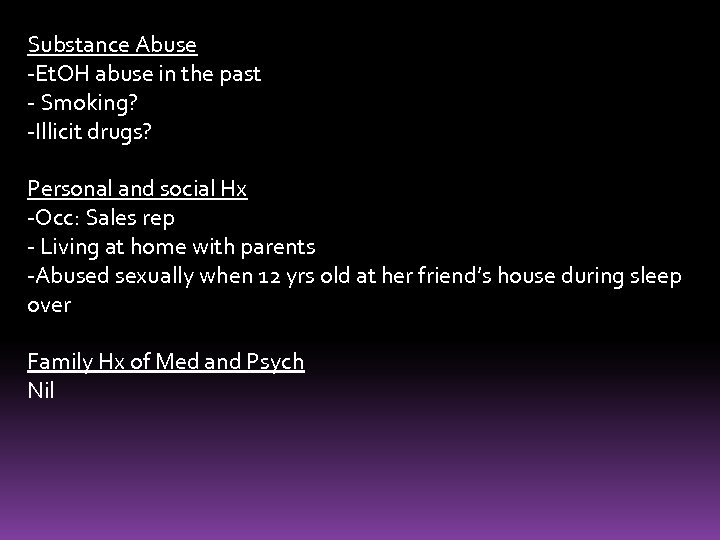 Substance Abuse -Et. OH abuse in the past - Smoking? -Illicit drugs? Personal and