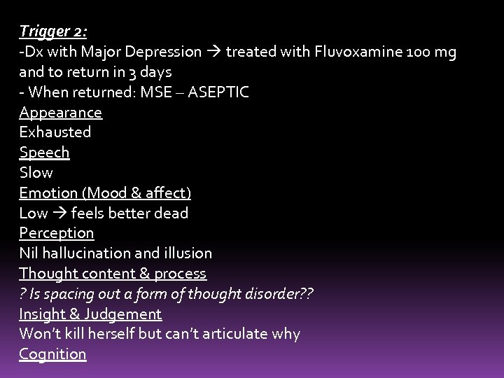 Trigger 2: -Dx with Major Depression treated with Fluvoxamine 100 mg and to return