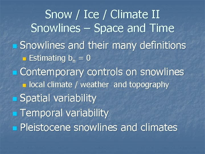 Snow / Ice / Climate II Snowlines – Space and Time n Snowlines and
