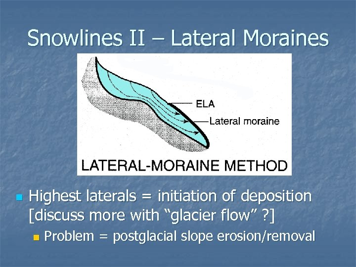 Snowlines II – Lateral Moraines n Highest laterals = initiation of deposition [discuss more