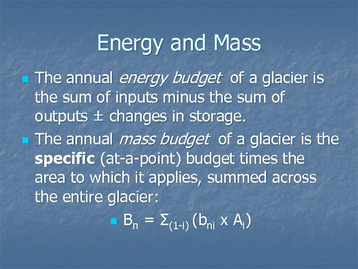 Energy and Mass n n The annual energy budget of a glacier is the