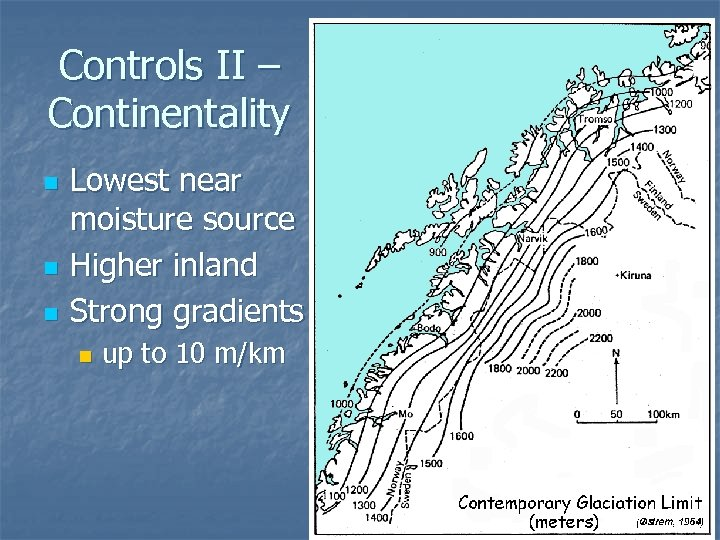 Controls II – Continentality n n n Lowest near moisture source Higher inland Strong