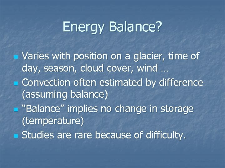 Energy Balance? n n Varies with position on a glacier, time of day, season,