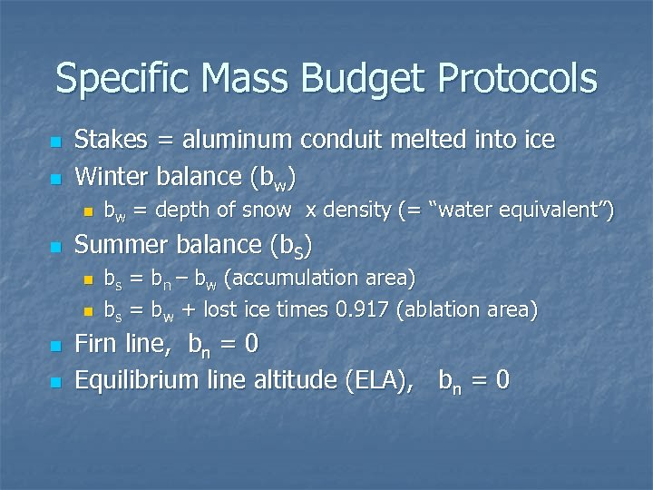 Specific Mass Budget Protocols n n Stakes = aluminum conduit melted into ice Winter