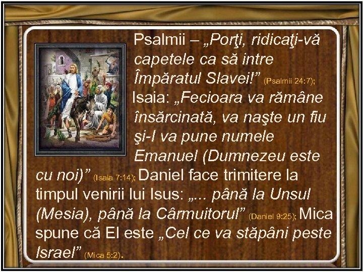 """Psalmii – """"Porţi, ridicaţi-vă capetele ca să intre Împăratul Slavei!"""" (Psalmii 24: 7);"""