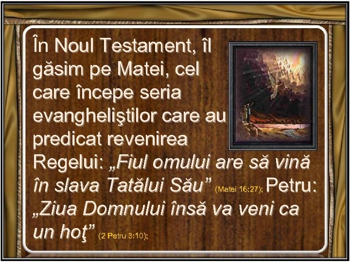 În Noul Testament, îl găsim pe Matei, cel care începe seria evangheliştilor care au