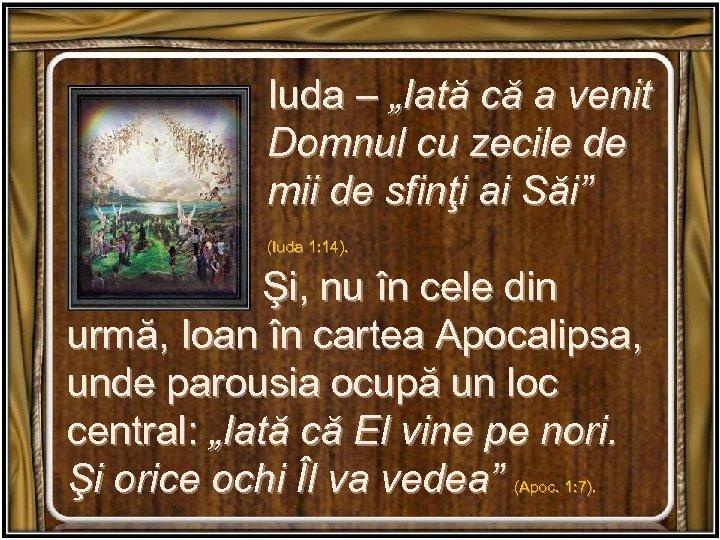 """Iuda – """"Iată că a venit Domnul cu zecile de mii de sfinţi"""