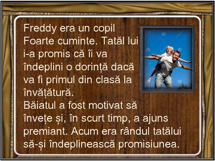 Freddy era un copil Foarte cuminte. Tatăl lui i-a promis că îi va îndeplini