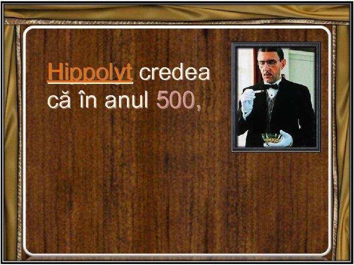 Hippolyt credea că în anul 500,