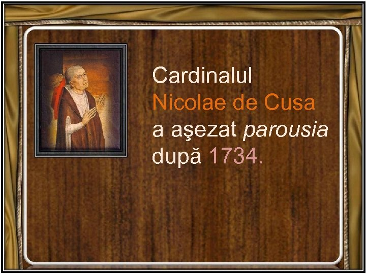 Cardinalul Nicolae de Cusa a aşezat parousia după 1734.