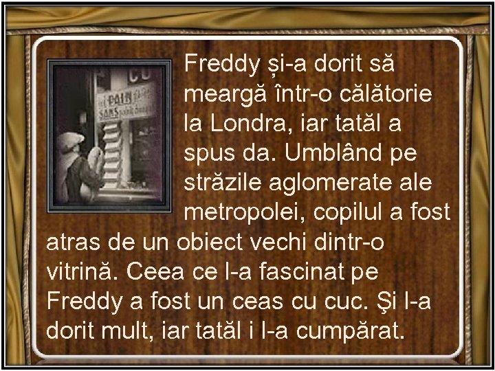 Freddy și-a dorit să meargă într-o călătorie la Londra, iar tatăl a spus