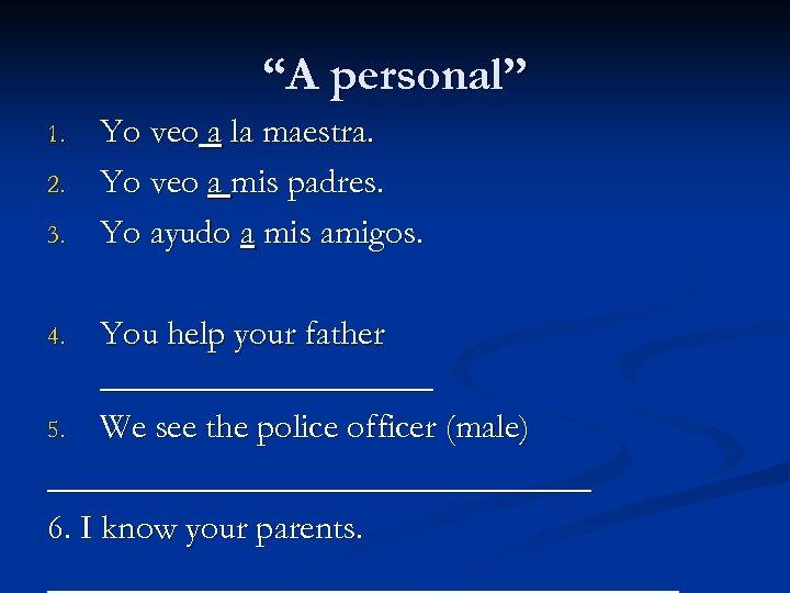 """""""A personal"""" 1. 2. 3. Yo veo a la maestra. Yo veo a mis"""