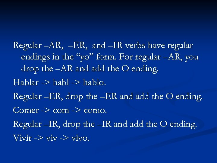 "Regular –AR, –ER, and –IR verbs have regular endings in the ""yo"" form. For"