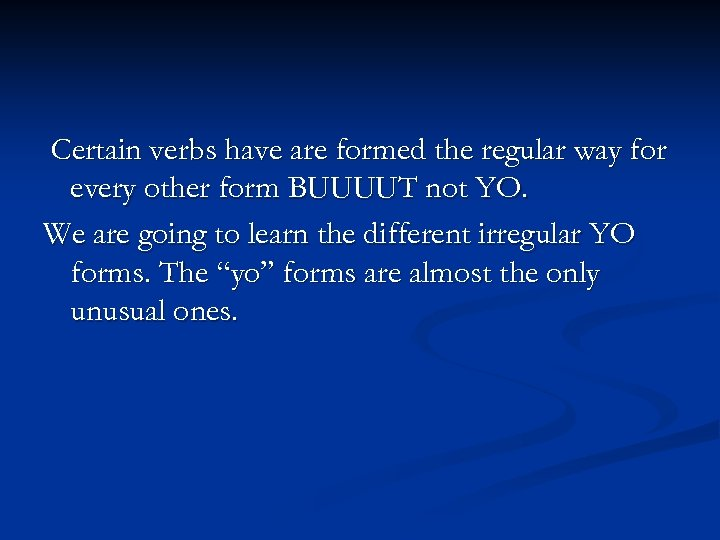 Certain verbs have are formed the regular way for every other form BUUUUT not
