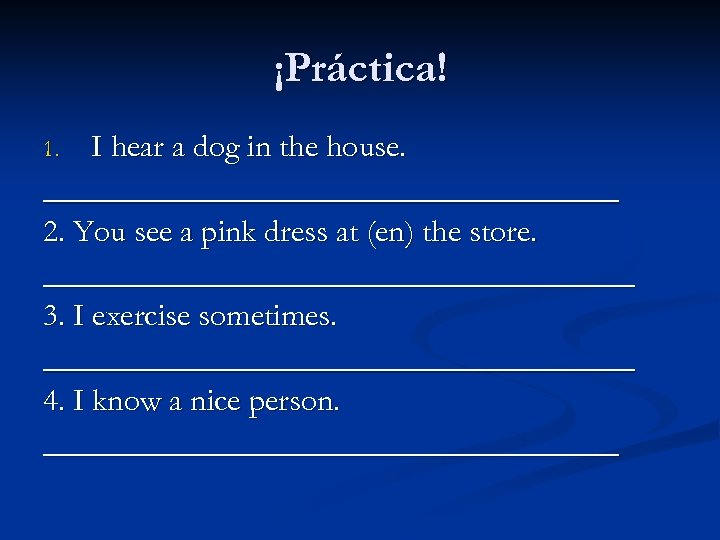 ¡Práctica! I hear a dog in the house. __________________ 2. You see a pink