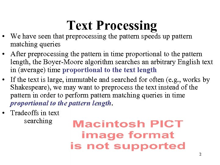 Text Processing • We have seen that preprocessing the pattern speeds up pattern matching