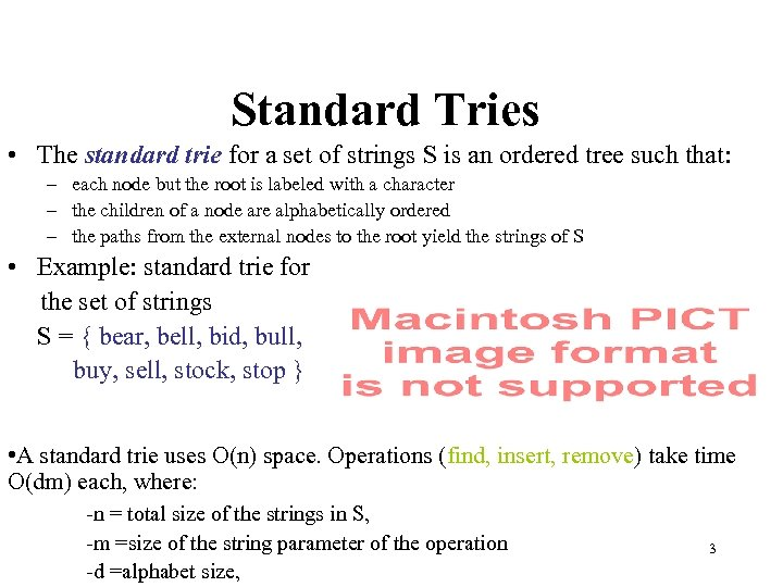 Standard Tries • The standard trie for a set of strings S is an