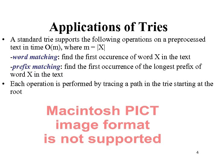 Applications of Tries • A standard trie supports the following operations on a preprocessed