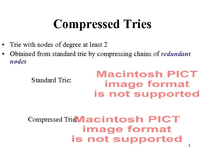 Compressed Tries • Trie with nodes of degree at least 2 • Obtained from
