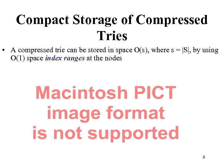 Compact Storage of Compressed Tries • A compressed trie can be stored in space