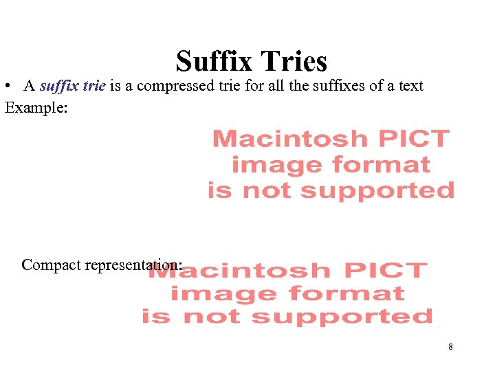 Suffix Tries • A suffix trie is a compressed trie for all the suffixes