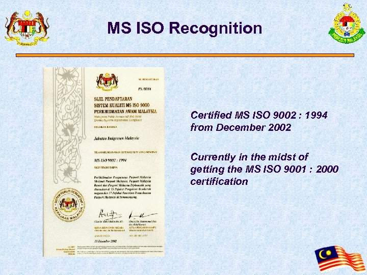 MS ISO Recognition Certified MS ISO 9002 : 1994 from December 2002 Currently in