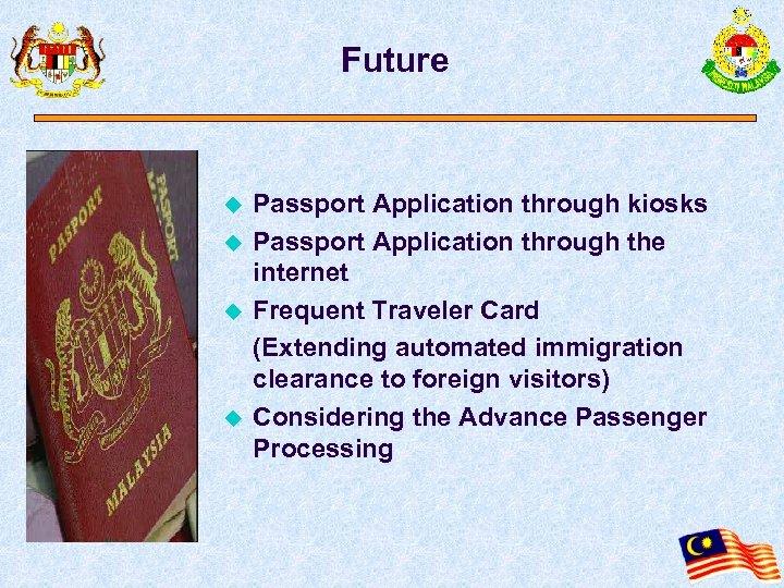 Future u u Passport Application through kiosks Passport Application through the internet Frequent Traveler