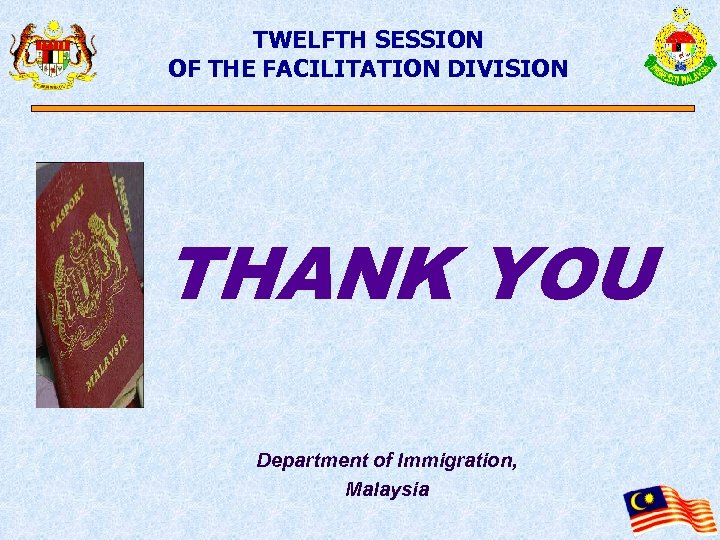 TWELFTH SESSION OF THE FACILITATION DIVISION THANK YOU Department of Immigration, Malaysia