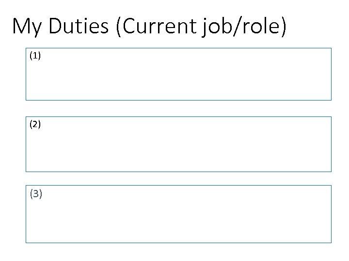 My Duties (Current job/role) (1) (2) (3)