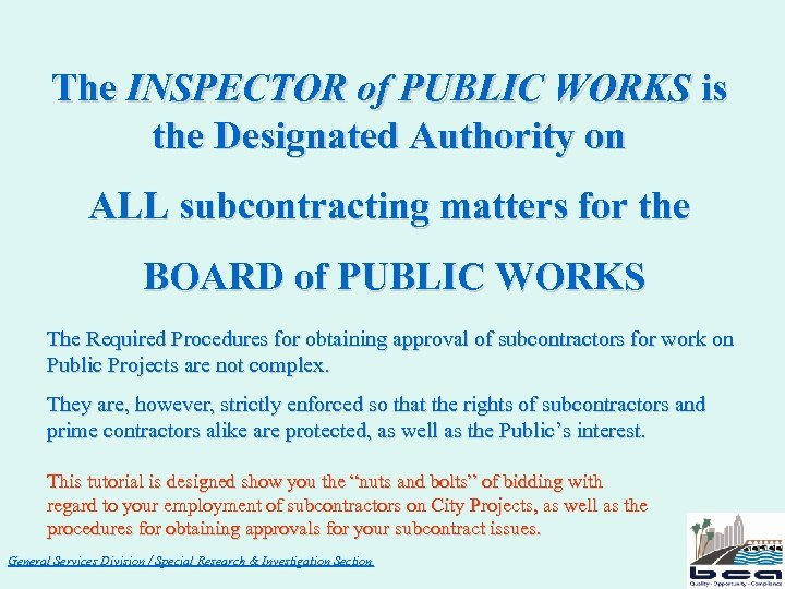 The INSPECTOR of PUBLIC WORKS is the Designated Authority on ALL subcontracting matters for