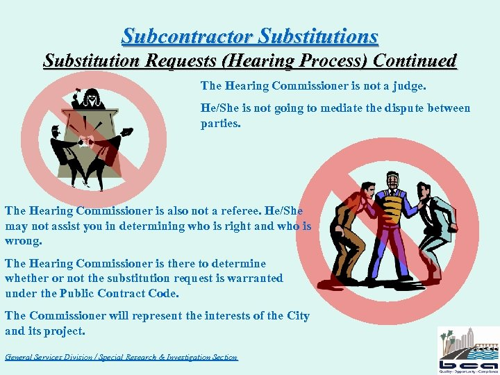 Subcontractor Substitutions Substitution Requests (Hearing Process) Continued The Hearing Commissioner is not a judge.