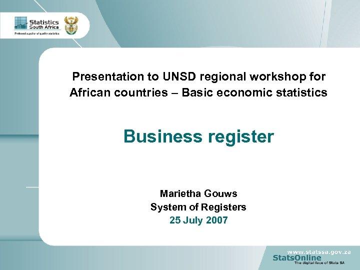 Presentation to UNSD regional workshop for African countries – Basic economic statistics Business register
