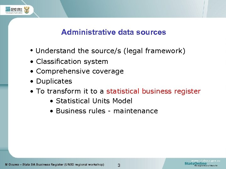 Administrative data sources • Understand the source/s (legal framework) • • Classification system Comprehensive