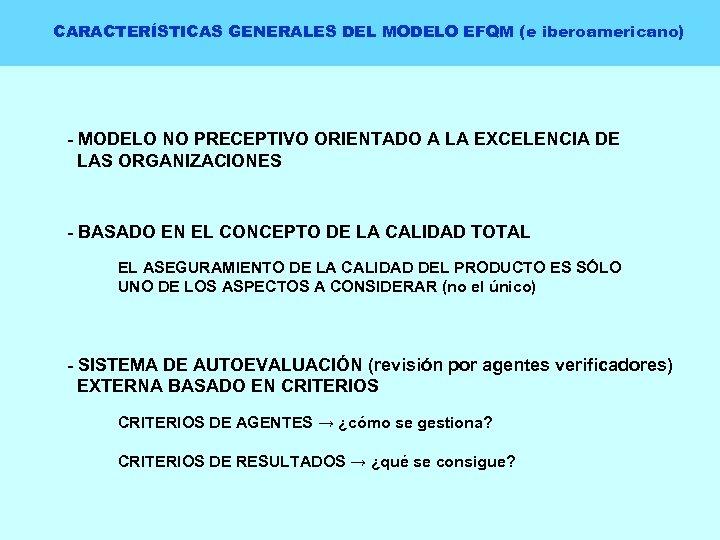 CARACTERÍSTICAS GENERALES DEL MODELO EFQM (e iberoamericano) - MODELO NO PRECEPTIVO ORIENTADO A LA