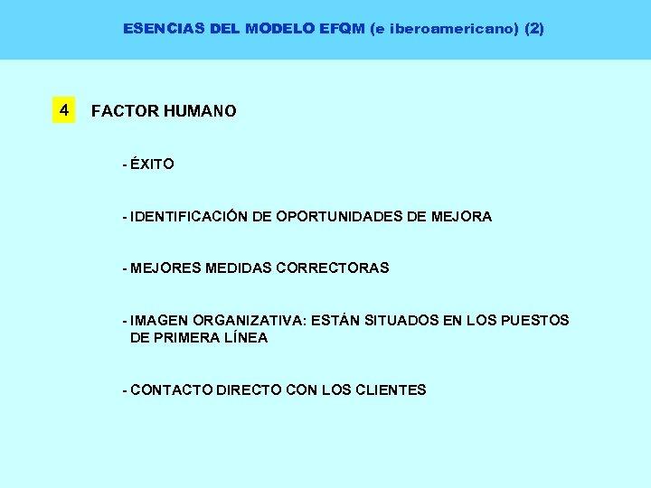 ESENCIAS DEL MODELO EFQM (e iberoamericano) (2) 4 FACTOR HUMANO - ÉXITO - IDENTIFICACIÓN