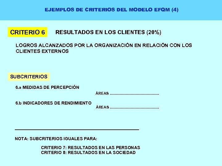 EJEMPLOS DE CRITERIOS DEL MODELO EFQM (4) CRITERIO 6 RESULTADOS EN LOS CLIENTES (20%)
