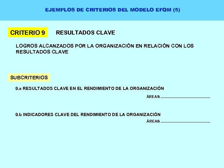 EJEMPLOS DE CRITERIOS DEL MODELO EFQM (5) CRITERIO 9 RESULTADOS CLAVE LOGROS ALCANZADOS POR