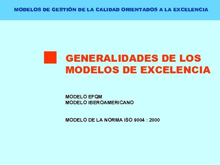 MODELOS DE GESTIÓN DE LA CALIDAD ORIENTADOS A LA EXCELENCIA GENERALIDADES DE LOS MODELOS