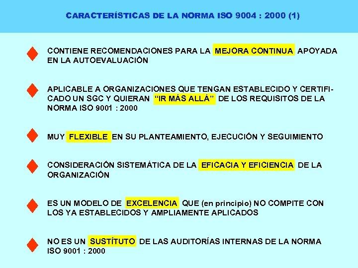 CARACTERÍSTICAS DE LA NORMA ISO 9004 : 2000 (1) CONTIENE RECOMENDACIONES PARA LA MEJORA
