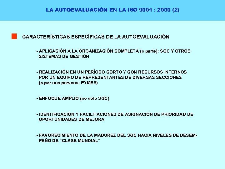 LA AUTOEVALUACIÓN EN LA ISO 9001 : 2000 (2) CARACTERÍSTICAS ESPECÍFICAS DE LA AUTOEVALUACIÓN